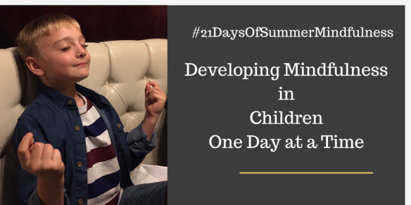 #21DaysOfSummerMindfulness Challenge- Developing Mindfulness in Children