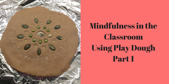 Mindfulness in the Classroom – Using Play Dough Part 1