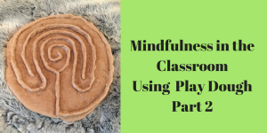 Mindfulness in the Classroom – Using Play Dough Part 2