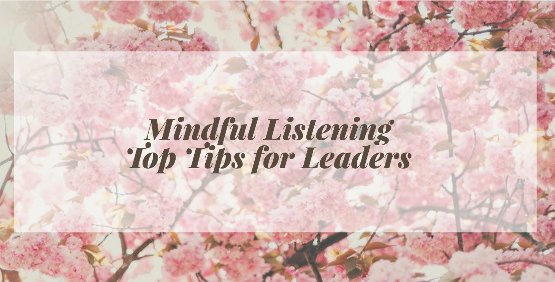 Mindful Listening – Top Tips For Leaders