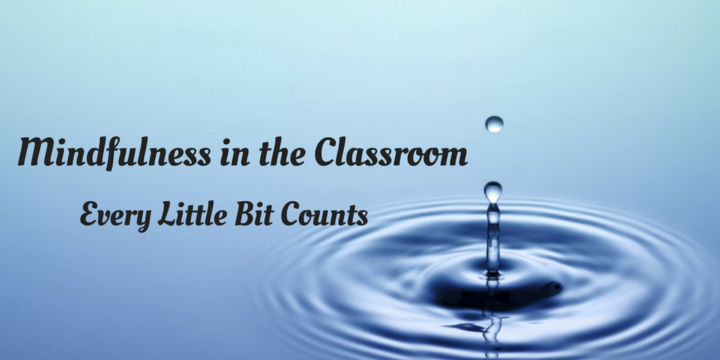 Mindfulness in the Classroom- Every Little Bit Counts