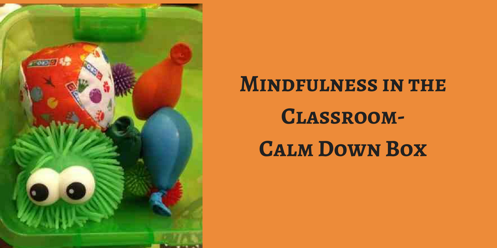 Mindfulness in the Classroom- Calm Down Box