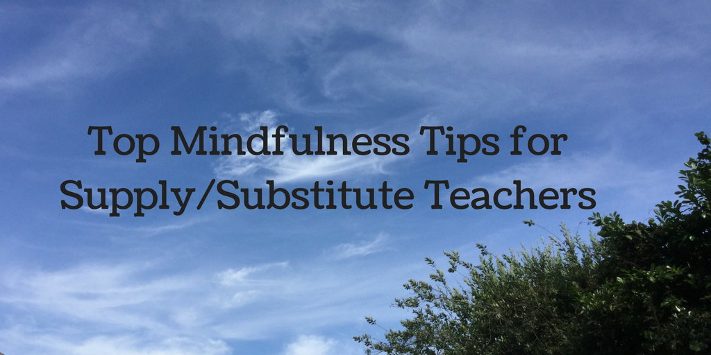 Mindfulness in the Classroom- Top Mindfulness Tips for Supply/Substitute Teachers
