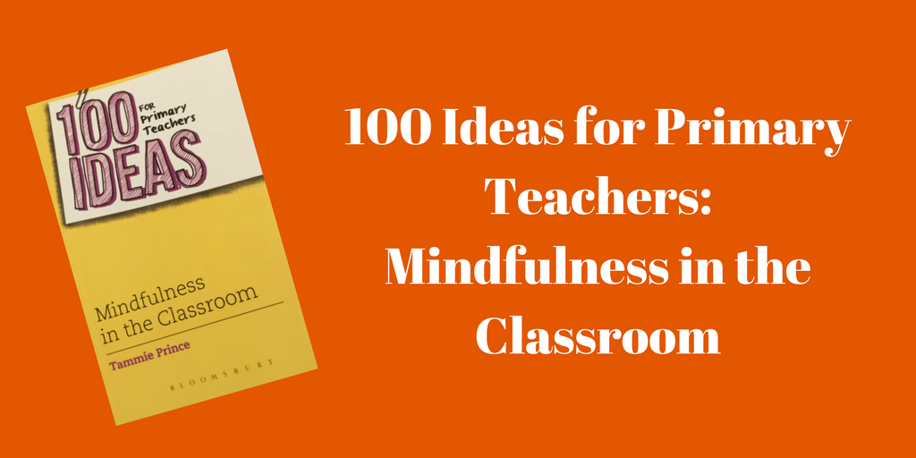 Book Review by Samira Ashraf- 100 Ideas for Primary Teachers: Mindfulness In The Classroom