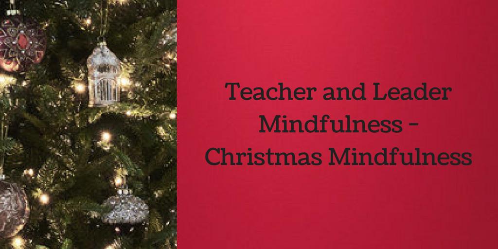 Teacher and Leader Mindfulness – Christmas Mindfulness