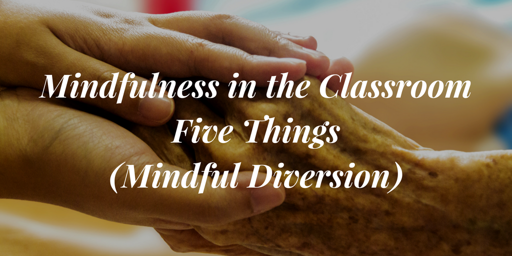 Mindfulness In The Classroom – Five Things (Mindful Diversion)