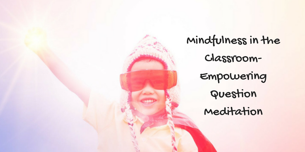mindfulness in the classroom  u2013 empowering question
